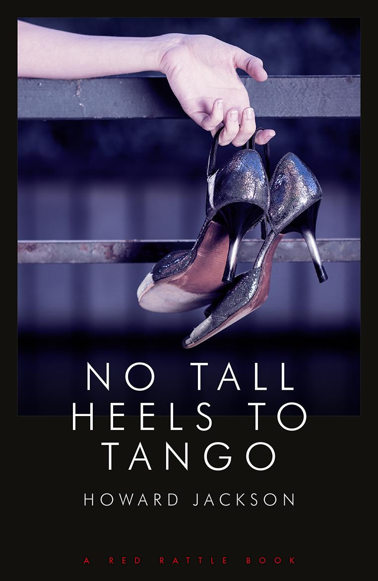 """No Tall Heels to Tango"" by Howard Jackson is Published by Red Rattle Books"