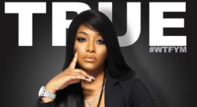 Sky's The Limit Artist, True, Releases New Female Anthem, WTFYM